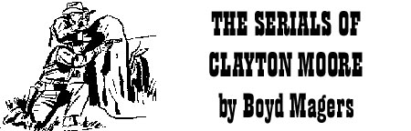 The Serials of Clayton Moore by Boyd Magers
