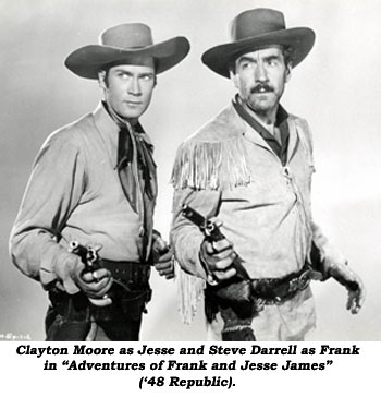 "Clayton Moore as Jesse and Steve Darrell as Frank in ""Adventures of Frank and Jesse James"" ('48 Republic)."
