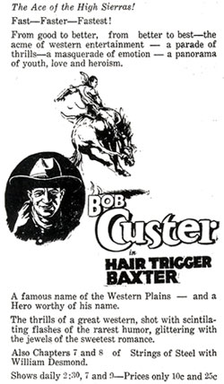 "Ad for ""Hair Trigger Baxter"" starring Bob Custer."