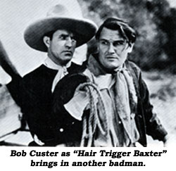 "Bob Custer as ""Hair Trigger Baxter"" brings in another badman."