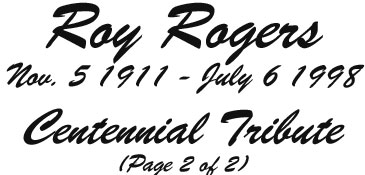 Roy Rogers, Nov. 5-July 6 1998, Centennial Tribute (Page 2 of 2).