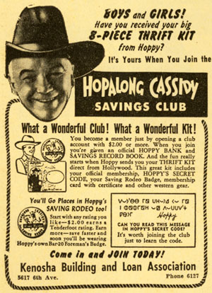 In the '50s Hoppy Savings Clubs were a staple at many banks and Savings and Loan associations. This 9/16/52 ad is from a Kenosha, WI newspaper.