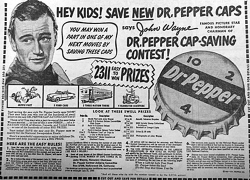 I wonder if anyone ever really won a part in one of Duke's movies by saving  Dr. Pepper bottle caps. (Thanx to John Bickler.)