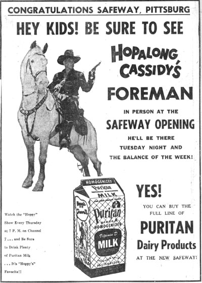 "I assume ""Hopalong Cassidy's Foreman"" was a local Hoppy TV host in Pittsburg, Kansas. Ad is dated June 1956."