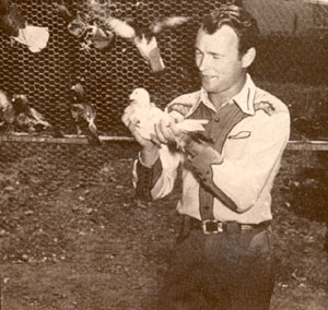 Roy took great pride in his cote of homing pigeons, having about 200 birds which he used to enter in pigeon races and occasionally rented out to movie studios where they more than earned their keep. Roy's pigeons were also drafted into the Army Signal Corps.