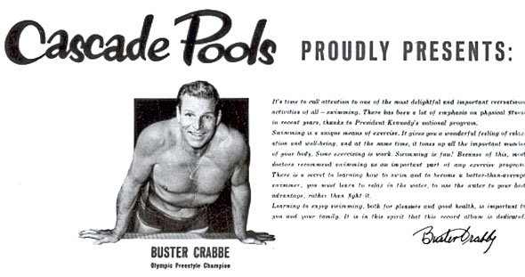 In 1949 Buster Crabbe went to work as pool spokesman and salesman for then Edison, NJ, based pool and spa company Cascade Pools. He continued to promote the company until his death in 1983.