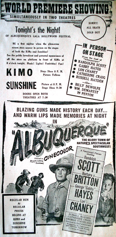 "Randolph Scott's ""Albuquerque"" held its world premiere in Albuquerque, NM, in January 1948 at two theatres—The Kimo and The Sunshine (both of which still exist)."