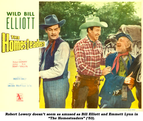 "Robert Lowery doesn't seem as amused as Bill Elliott and Emmett Lynn in ""The Homesteaders"" ('53)."
