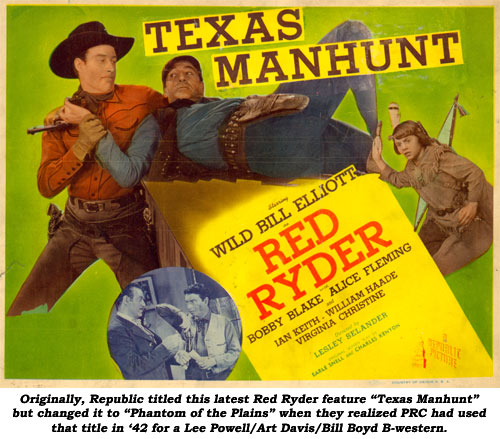 "Originally, Republic titled this latest Red Ryder feature ""Texas Manhunt"" but changed it to ""Phantom of the Plains"" when they realized PRC had used that title in '42 for a Lee Powell/Art Davis/Bill Boyd B-western."