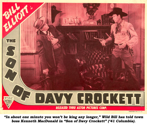 """In about one minute you won't be king any longer,"" Wild Bill has told town boss Kenneth MacDonald in ""Son of Davy Crockett"" ('41 Columbia)."