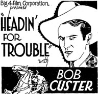 "Newspaper ad for ""Headin' For Trouble"" starring Bob Custer."
