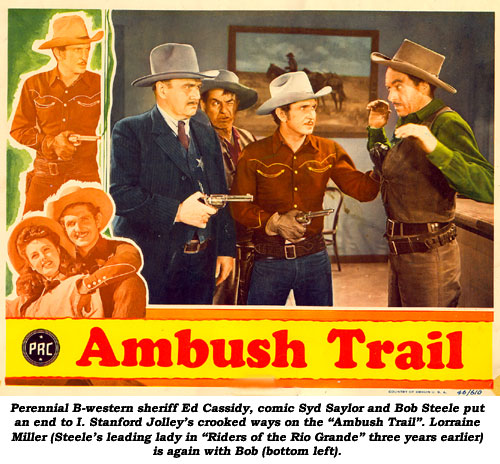 "Prennial B-western sheriff Ed Cassidy, comic Syd Saylor and Bob Steele put an end to I. Stanford Jolley's crooked ways on the ""Ambush Trail"". Lorraine Miller (Steele's leading lady in ""Riders of the Rio Grande"" three years earlier) is again with Bob (bottom left)."