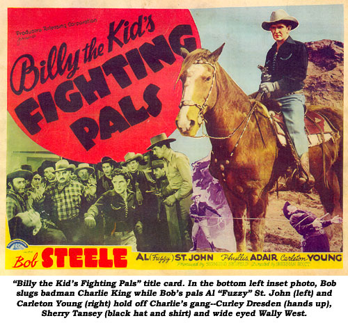 """Billy the Kid's Fighting Pals"" title card. In the bottom left insert photo, Bob slugs badman Charlie King while Bob's pals Al ""Fuzzy"" St. John (left) and Carleton Young (right) hold off Charlie's gang--Curley Dresden (hands up), Sherry Tansey (black hat and shirt) and wide-eyed Wally West."