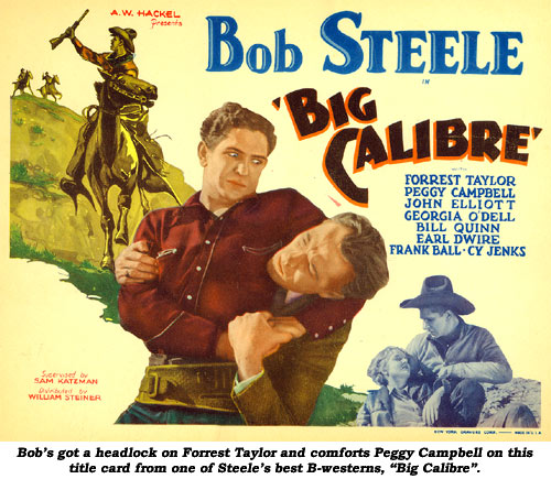 "Bob's got a headlock on Forrest Taylor and comforts Peggy Campbell on this title card from one of Steele's best B-westerns, ""Big Calibre""."