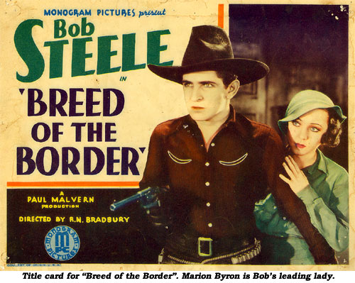 "Title card for ""Breed of the Border"". Marion Byron is Bob Steele's leading lady."