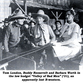 "Tom London, Buddy Roosevelt and Barbara Worth in the low budget ""Valley of Bad Men"" ('31), an apparently lost B-western."