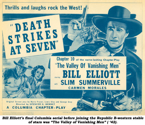 "Bill Elliott's final Columbia serial before joining the Republic B-western stable of stars was ""The Valley of Vanishing Men"" ('42)."