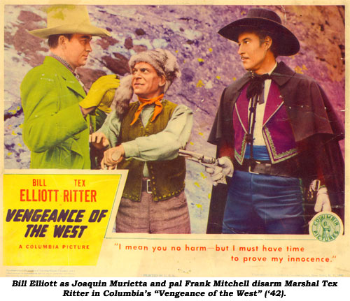 "Bill Elliott as Joaquin Murietta and pal Frank Mitchell disarm Marshal Tex Ritter in Columbia's ""Vengeance of the West"" ('42)."