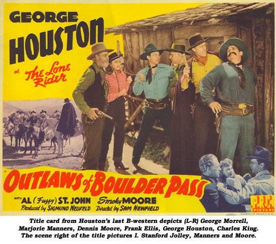 Title card from Houston's last B-western depicts (L-R) George Morrell, Marjorie Manners, Dennis Moore, Frank Ellis, George Houston, Charles King. The scene right of the title pictures I. Stanford Jolley, Manners and Moore.