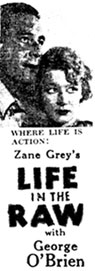 "Newspaper ad for Zane Grey's ""Life in the Raw"" starring George O'Brien."