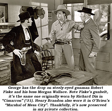 "In ""Timber Stampede"" George has the drop on steely-eyed gunman Robert Fiske and his boss Morgan Wallace. Note Fiske's gunbelt, it's the same one originally worn by Richard Dix in ""Cimarron"" ('31). Henry Brandon also wore it in O'Brien's ""Marshal of Mesa City"". Thankfully, it's now preserved in my private collection."