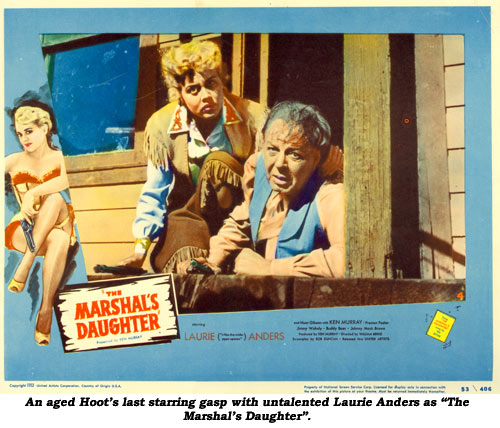 "An aged Hoot's last starring gasp with untalented Laurie Anders as ""The Marshal's Daughter""."