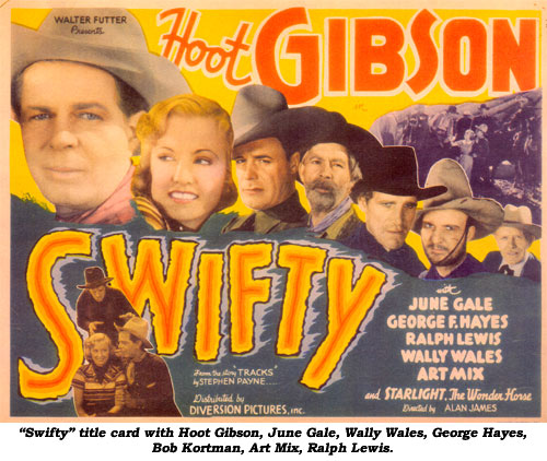 """Swifty"" title card with Hoot Gibson, June Gale, Wally Wales, George Hayes, Bob Kortman, Art Mix and Ralph Lewis."