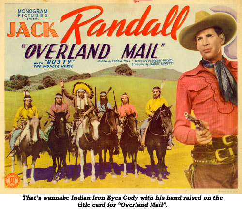 "That wannabe Indian Iron Eyes Cody with his hand raised on the title card for ""Overland Mail""."