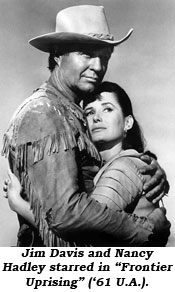 "Jim Davis and Nancy Hadley starred in ""Frontier Uprising"" ('61 U.A.)."