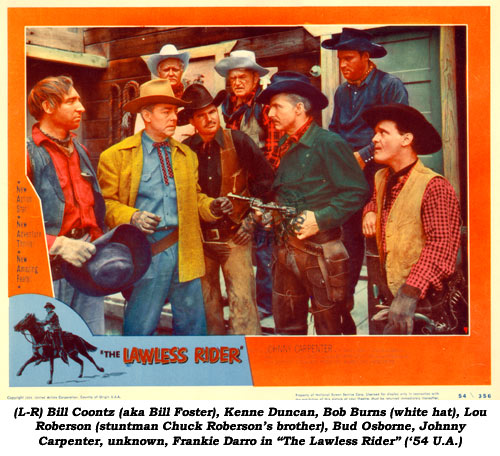 "(L-R) Bill Coontz (aka Bill Foster), Kenne Duncan, Bob Burns (white hat), Lou Roberson (stuntman Chuck Roberson's brother), Bud Osborne, Johnny Carpenter, unknown, Frankie Darro in ""The Lawless Rider"" ('54 U.A.)."