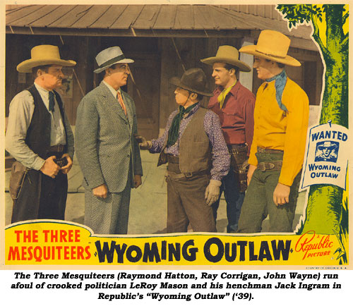 "The Three Mesquiteers (Raymond Hatton, Ray Corrigan, John Wayne) run afoul of crooked politician LeRoy Mason and his henchman Jack Ingram in Republic's ""Wyoming Outlaw"" ('39)."
