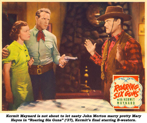 "Kermit Maynard is not about to let nasty John Merton marry pretty Mary Hayes in ""Roaring Six Guns"" ('37), Kermit's final starring B-western."