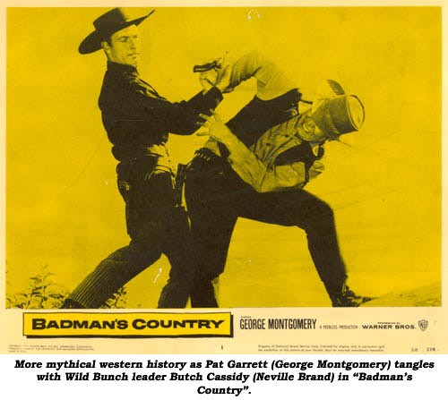 "MOre mythical western history as Pat Garrett (George Montgomery) tangles with Wild Bunch leader Butch Cassidy (Neville Brand) in ""Badman's Country""."