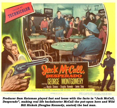 "Producer Sam Katzman played fast and loose with the facts in ""Jack McCall, Desperado"", making real life backshooter McCall the put-upon hero and Wild Bill Hickok (Douglas Kennedy, seated) the bad man."