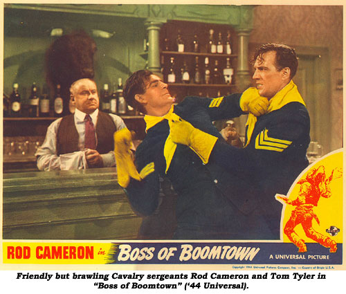 "Friendly but brawling Cavalry sergeants Rod Cameron and Tom Tyler in ""Boss of Boomtown"" ('44 Universal)."