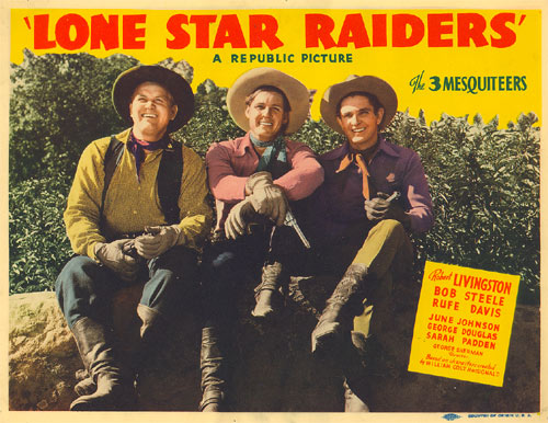 "Title card for ""Lone Star Raiders"" starring the Three Mesquiteers, Rufe Davis, Bob Livingston, Bob Steele."