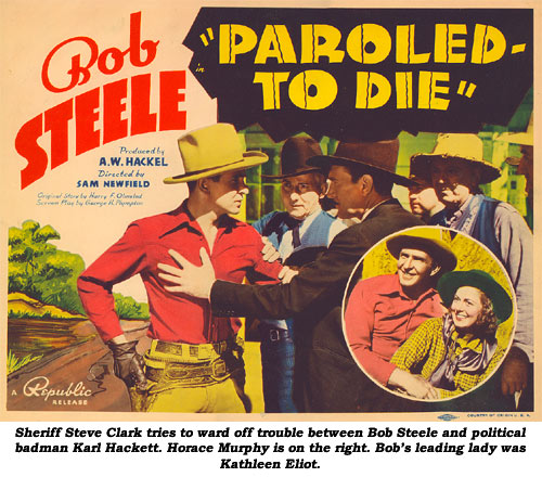 "Sheriff Steve Clark tries to ward off trouble between Bob Steele and political badman Karl Hackett. Horace Murphy is on the right. bob's leading lady was Kathleen Eliot. ""Paroled to Die""."