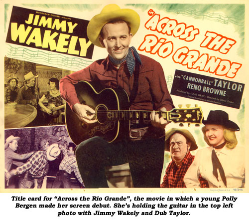 "Title card for ""Across the Rio Grande"", the movie in which a young Polly Bergen made her screen debut. She's holding the guitar in the top left photo with Jimmy Wakely and Dub Taylor."