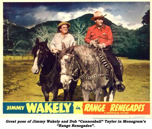 "Great pose of Jimmy Wakely and Dub ""Cannonball"" Taylor in Monogram's ""Range Renegades""."