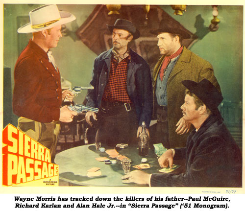 "Wayne Morris has traced down the killers of his father--Paul McGuire, Richard Karlan and Alan Hale Jr.--in ""Sierra Passage"" ('51 Monogram)."