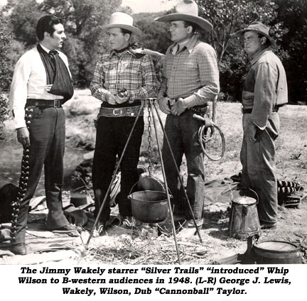 "The Jimmy Wakely starrer ""Silver Trails"" ""introduced"" Whip Wilson to B-western audiences in 1948. (L-R) George J. Lewis, Wakely, Wilson, Dub ""Cannonball"" Taylor."